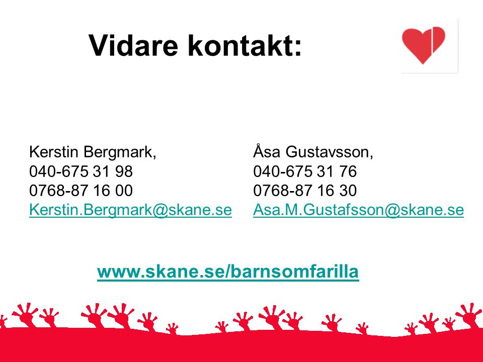Vidare kontakt: www.skane.se/barnsomfarilla Kerstin Bergmark,