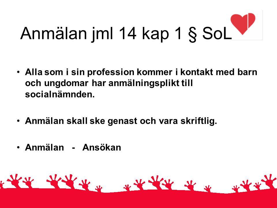 Anmälan jml 14 kap 1 § SoL Alla som i sin profession kommer i kontakt med barn och ungdomar har anmälningsplikt till socialnämnden.