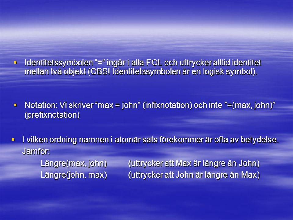 Identitetssymbolen = ingår i alla FOL och uttrycker alltid identitet mellan två objekt (OBS! Identitetssymbolen är en logisk symbol).