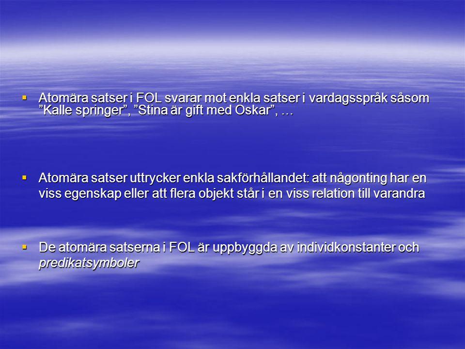 Atomära satser i FOL svarar mot enkla satser i vardagsspråk såsom Kalle springer , Stina är gift med Oskar , …