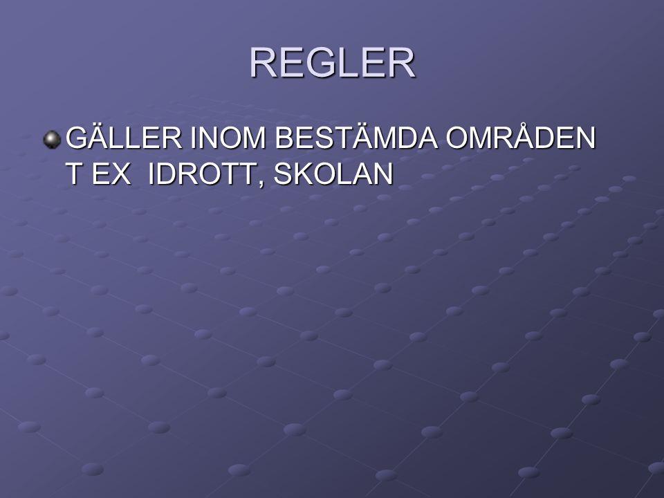 REGLER GÄLLER INOM BESTÄMDA OMRÅDEN T EX IDROTT, SKOLAN