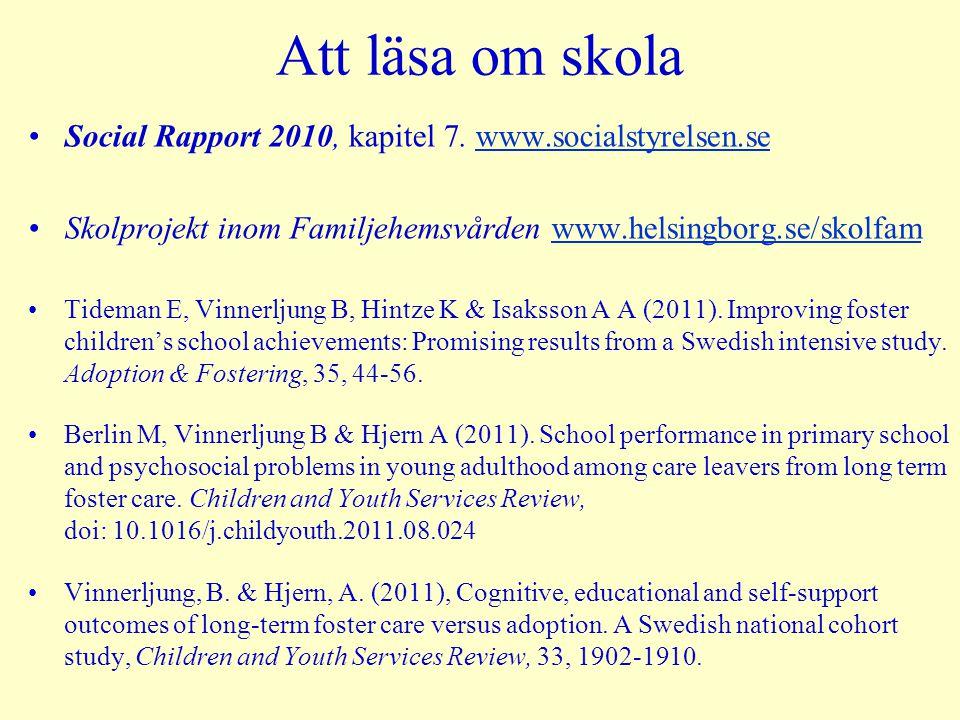 Att läsa om skola Social Rapport 2010, kapitel 7. www.socialstyrelsen.se. Skolprojekt inom Familjehemsvården www.helsingborg.se/skolfam.
