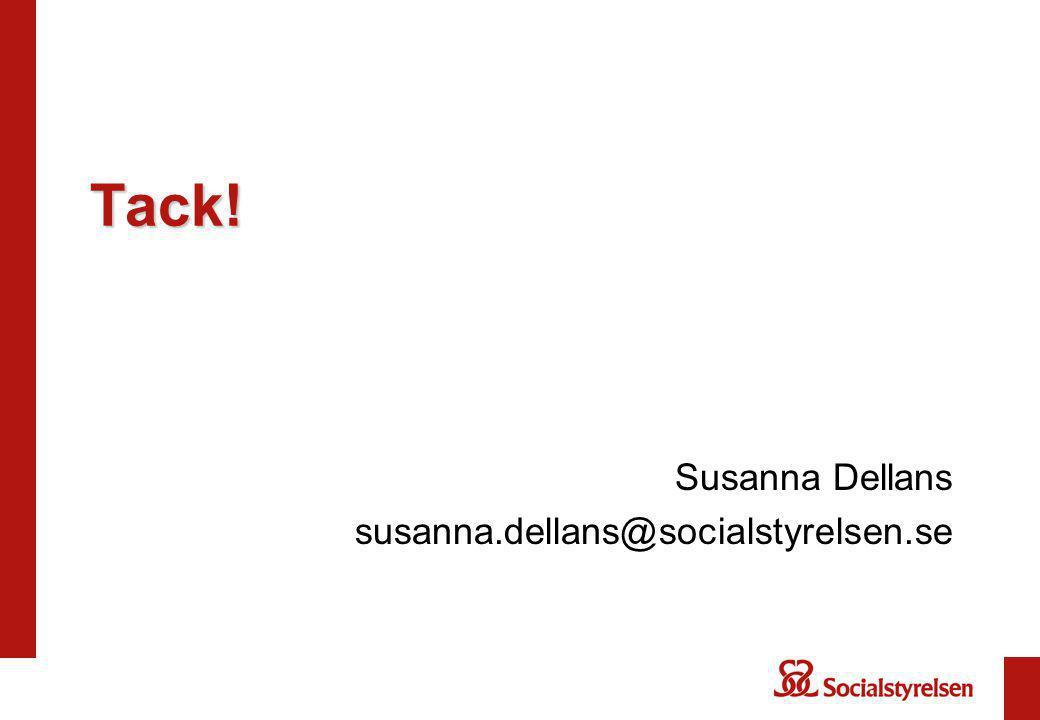Tack! Susanna Dellans susanna.dellans@socialstyrelsen.se