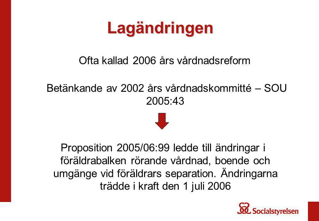 Lagändringen Ofta kallad 2006 års vårdnadsreform Betänkande av 2002 års vårdnadskommitté – SOU 2005:43.