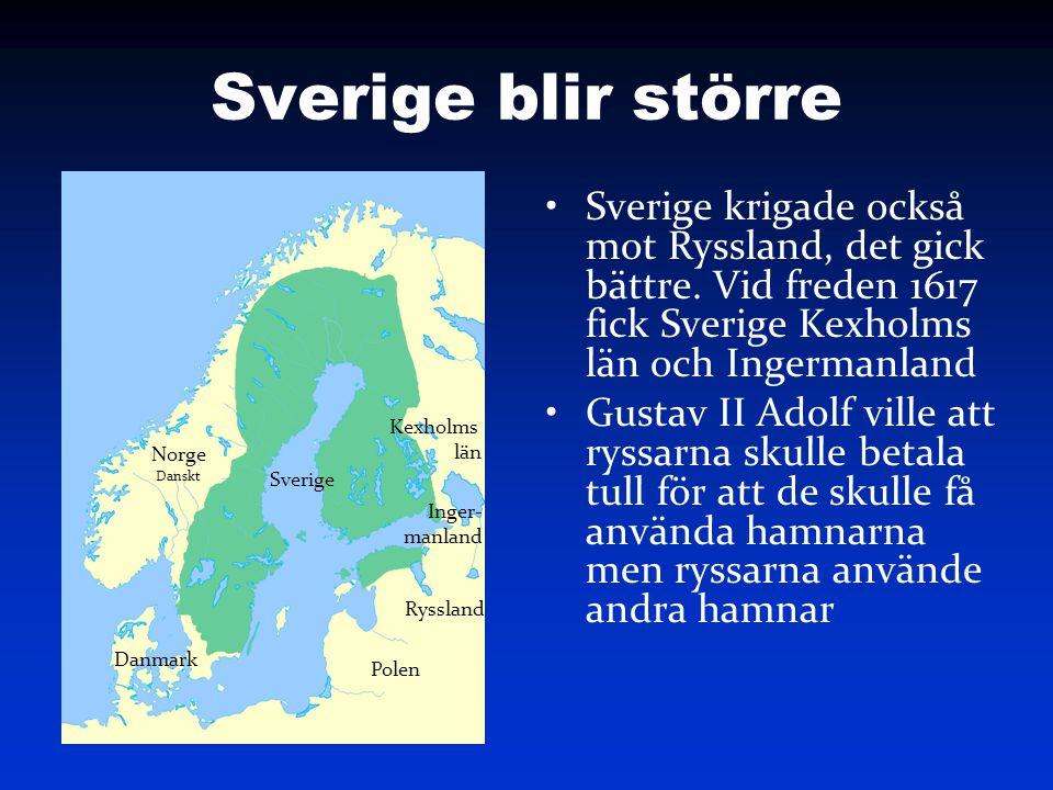 Sverige blir större Sverige krigade också mot Ryssland, det gick bättre. Vid freden 1617 fick Sverige Kexholms län och Ingermanland.