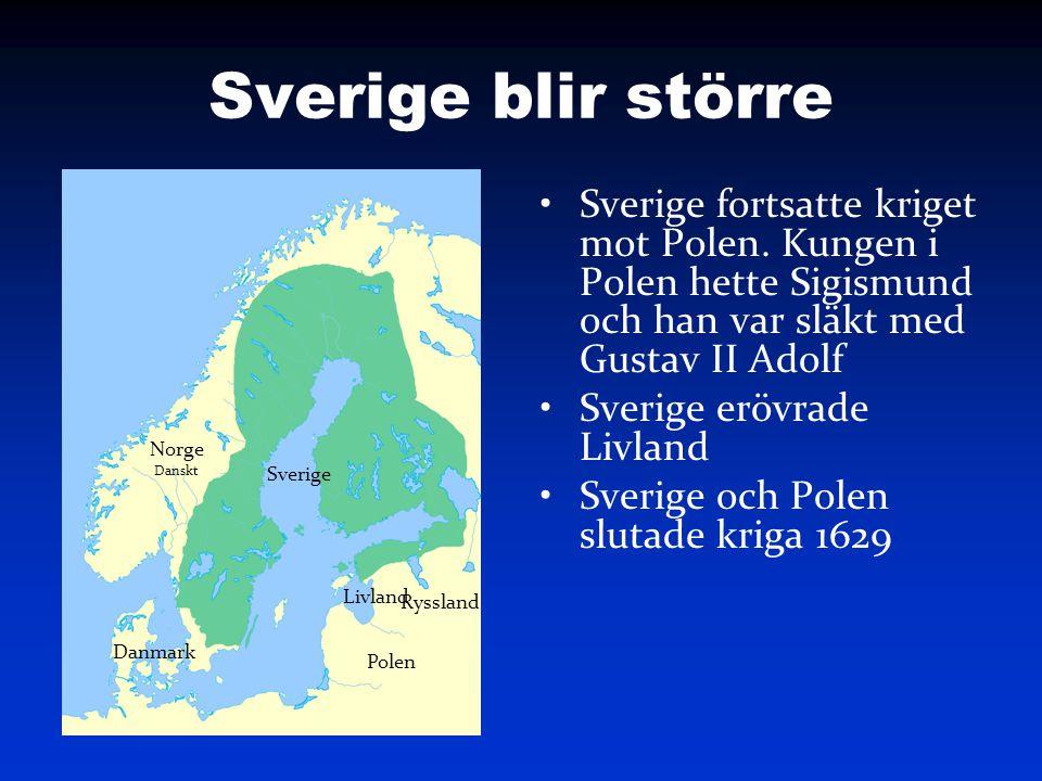 Sverige blir större Sverige fortsatte kriget mot Polen. Kungen i Polen hette Sigismund och han var släkt med Gustav II Adolf.