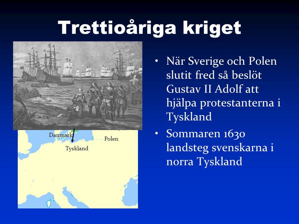 Trettioåriga kriget När Sverige och Polen slutit fred så beslöt Gustav II Adolf att hjälpa protestanterna i Tyskland.