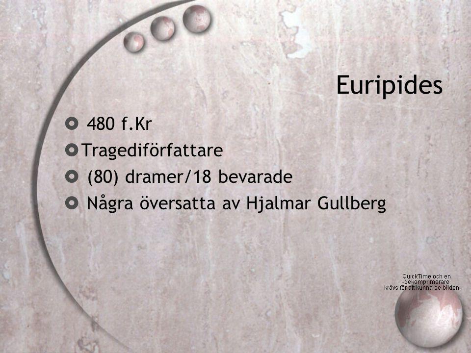 Euripides 480 f.Kr Tragediförfattare (80) dramer/18 bevarade