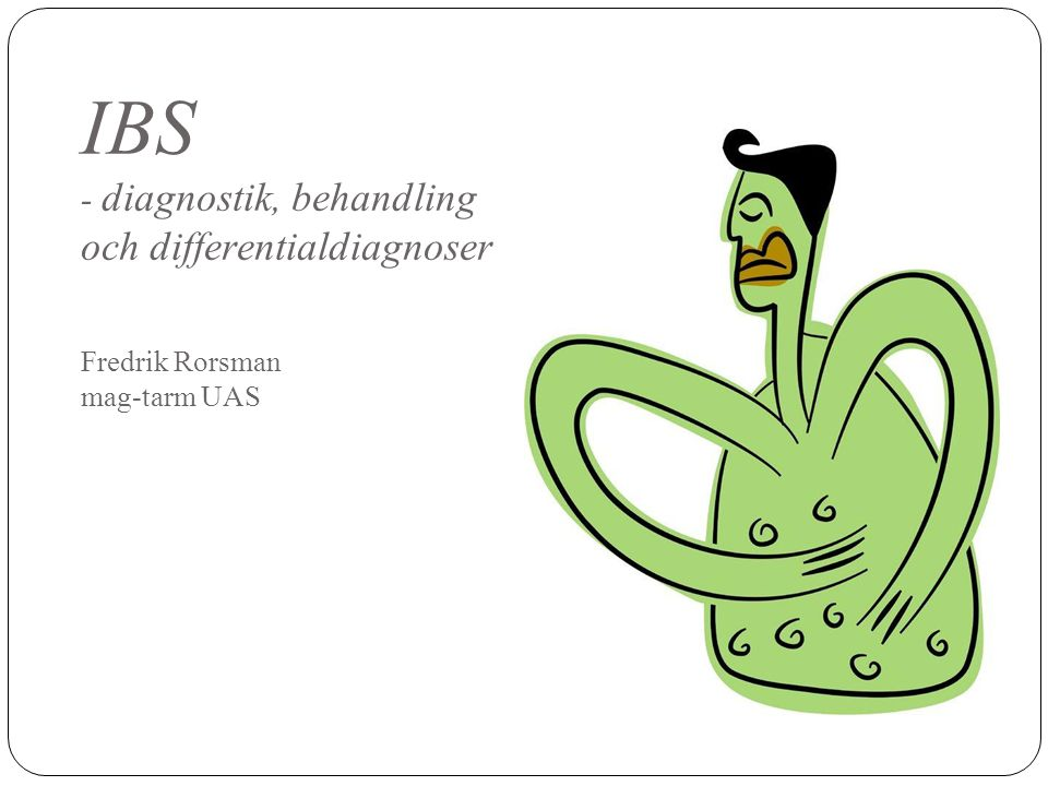 IBS - diagnostik, behandling och differentialdiagnoser Fredrik Rorsman mag-tarm UAS