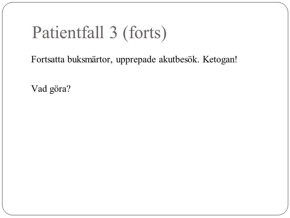 Patientfall 3 (forts) Fortsatta buksmärtor, upprepade akutbesök. Ketogan! Vad göra