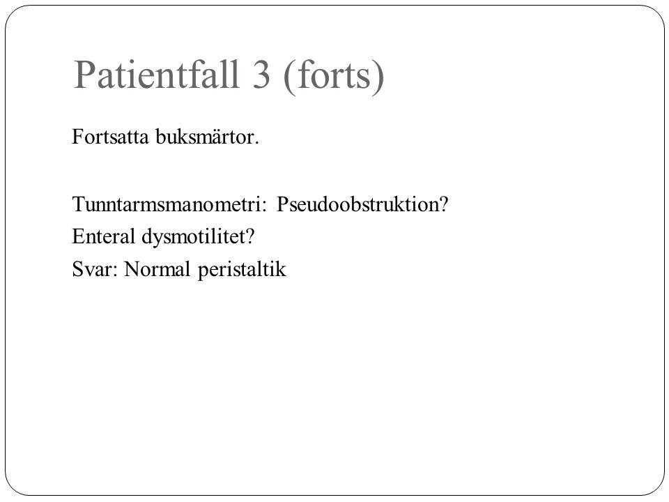 Patientfall 3 (forts) Fortsatta buksmärtor.