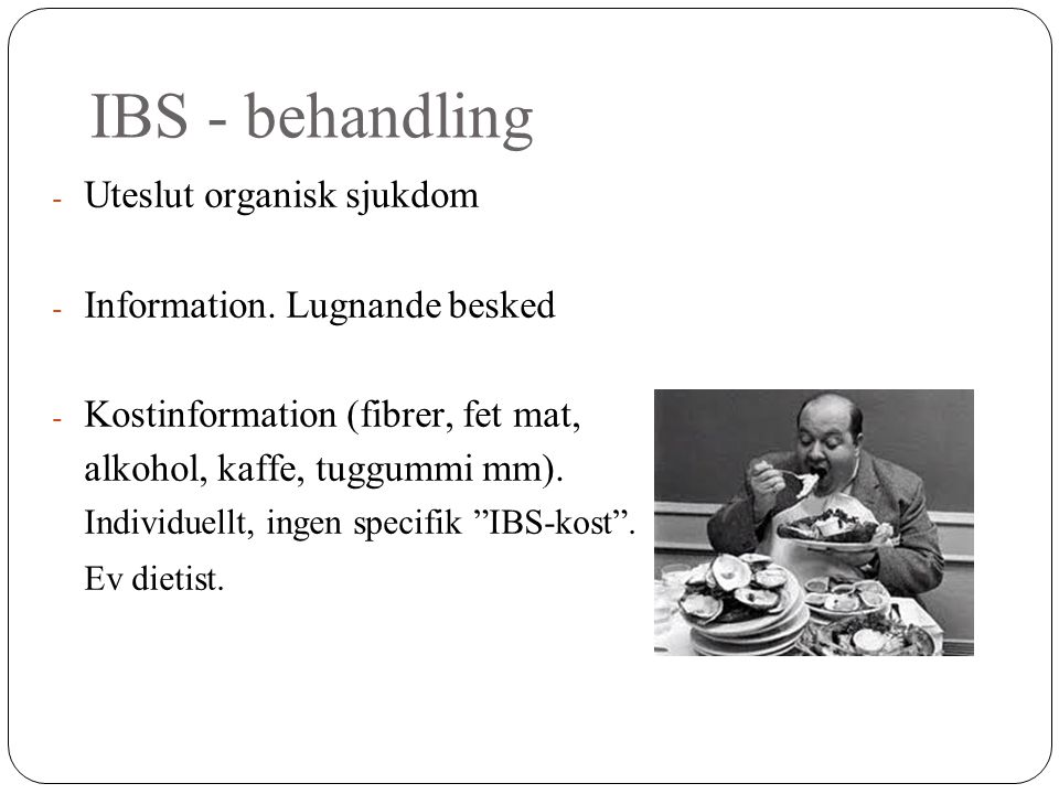 IBS - behandling Uteslut organisk sjukdom Information. Lugnande besked