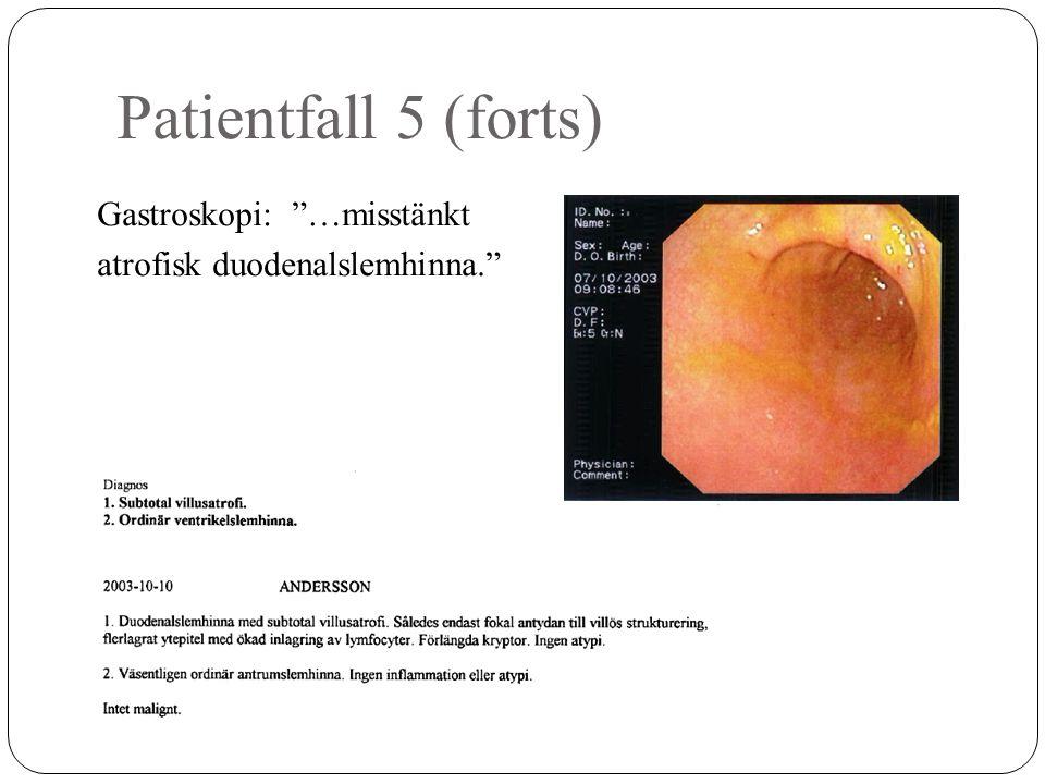 Patientfall 5 (forts) Gastroskopi: …misstänkt