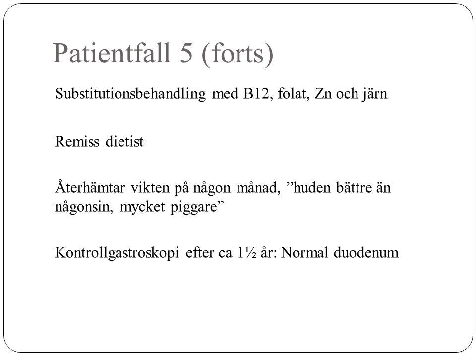 Patientfall 5 (forts) Substitutionsbehandling med B12, folat, Zn och järn. Remiss dietist.