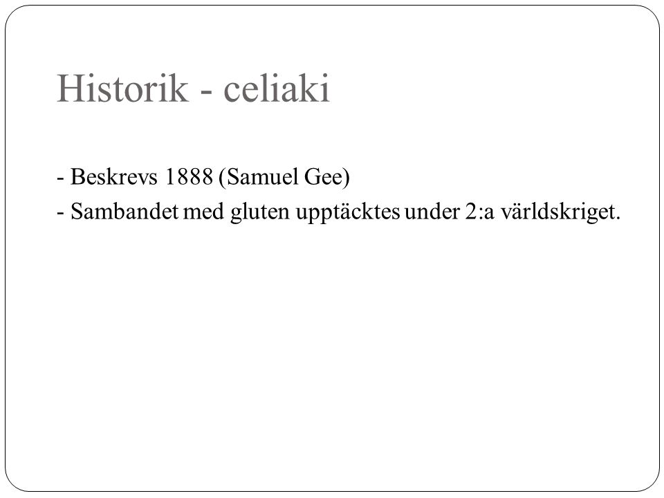 Historik - celiaki - Beskrevs 1888 (Samuel Gee)