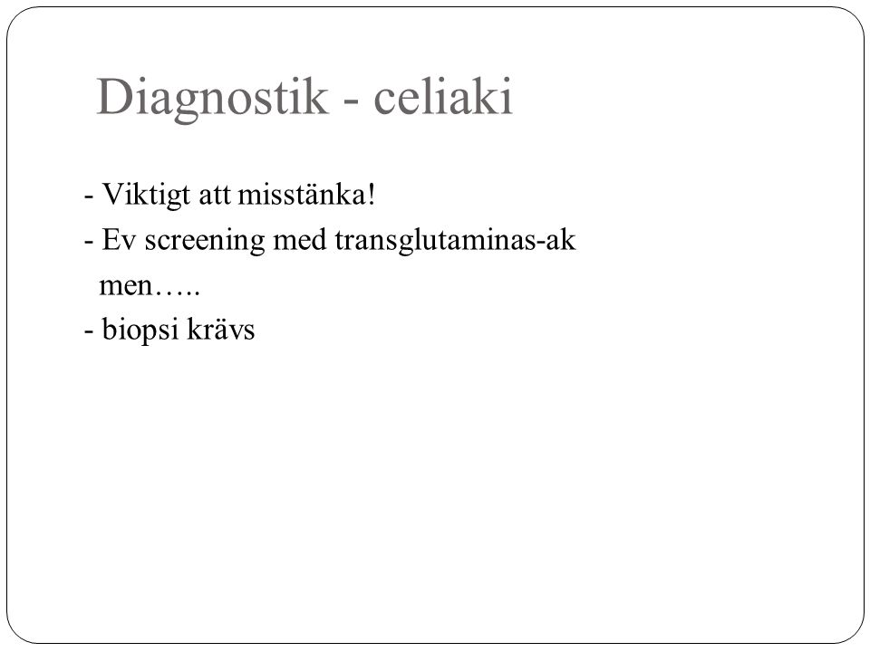 Diagnostik - celiaki - Viktigt att misstänka!