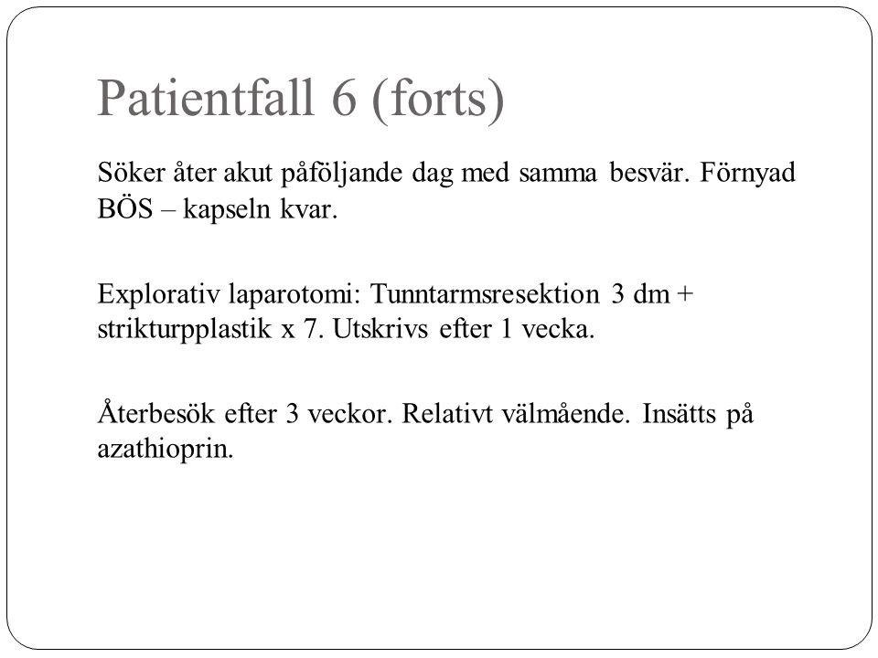 Patientfall 6 (forts) Söker åter akut påföljande dag med samma besvär. Förnyad BÖS – kapseln kvar.