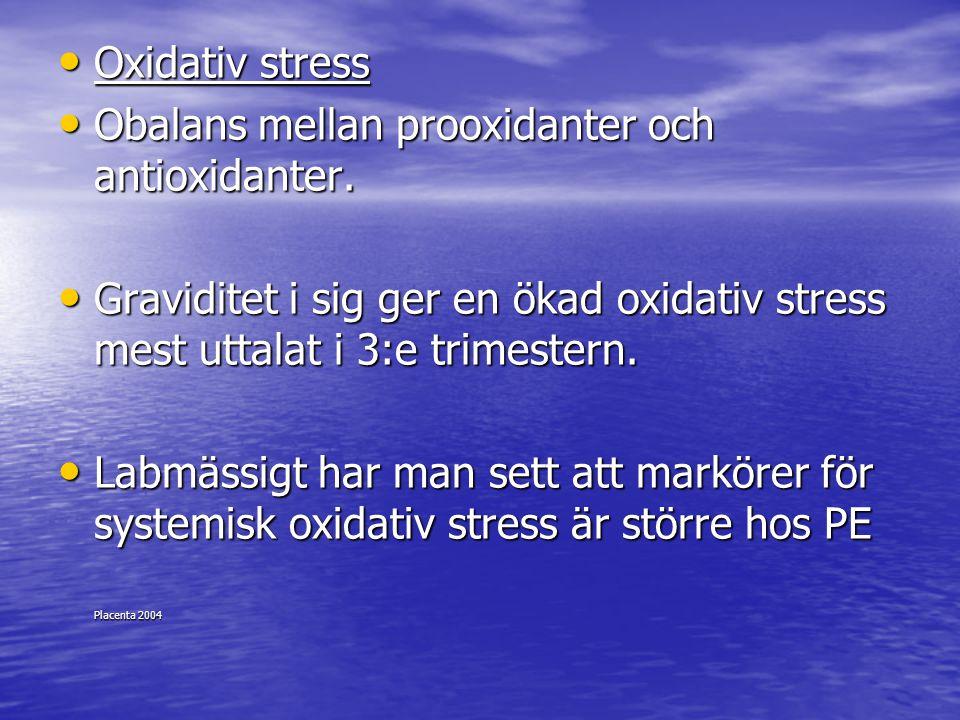 Oxidativ stress Obalans mellan prooxidanter och antioxidanter. Graviditet i sig ger en ökad oxidativ stress mest uttalat i 3:e trimestern.