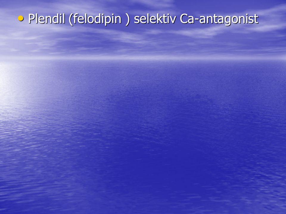 Plendil (felodipin ) selektiv Ca-antagonist