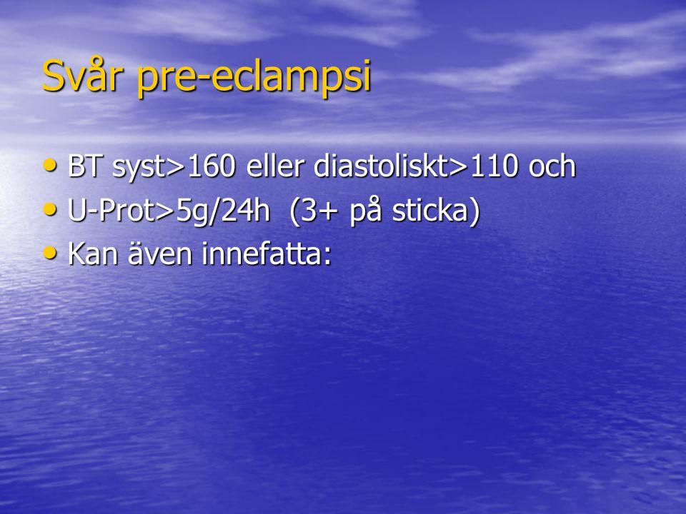 Svår pre-eclampsi BT syst>160 eller diastoliskt>110 och