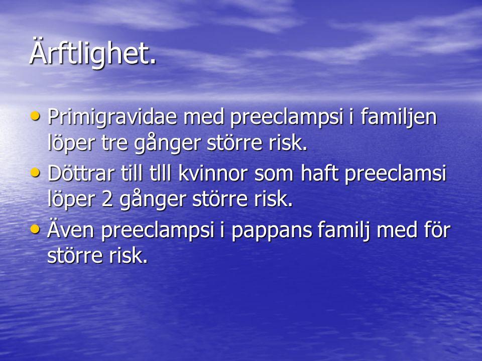 Ärftlighet. Primigravidae med preeclampsi i familjen löper tre gånger större risk.