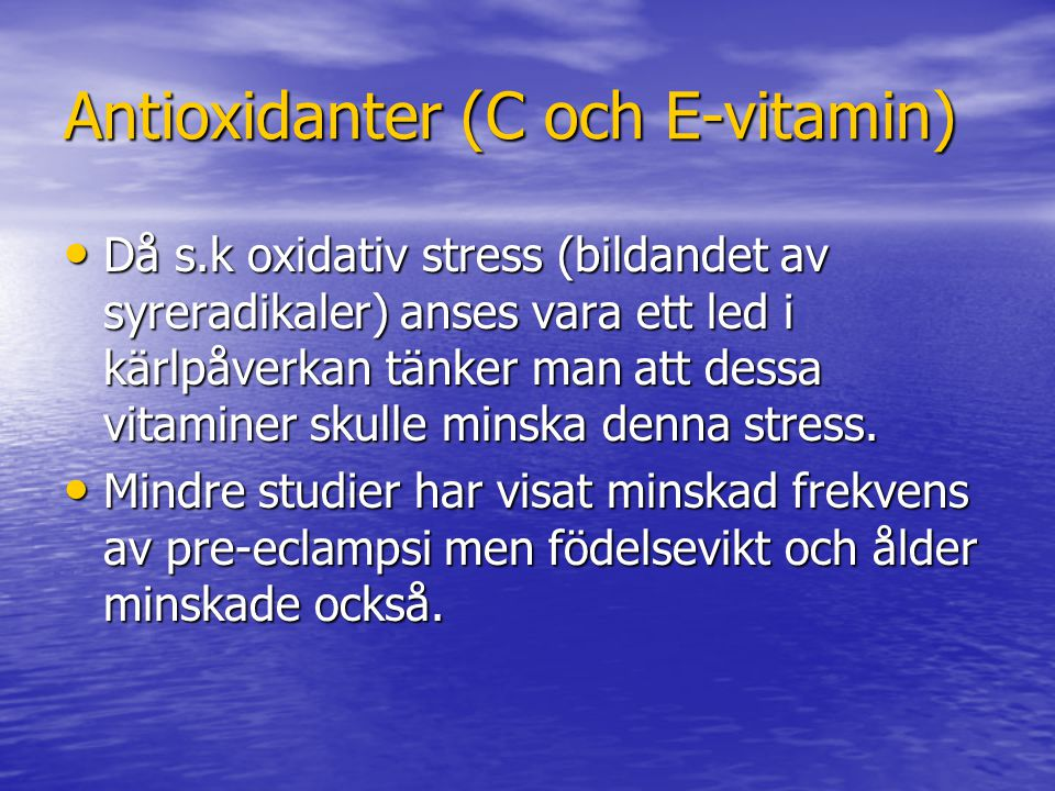 Antioxidanter (C och E-vitamin)