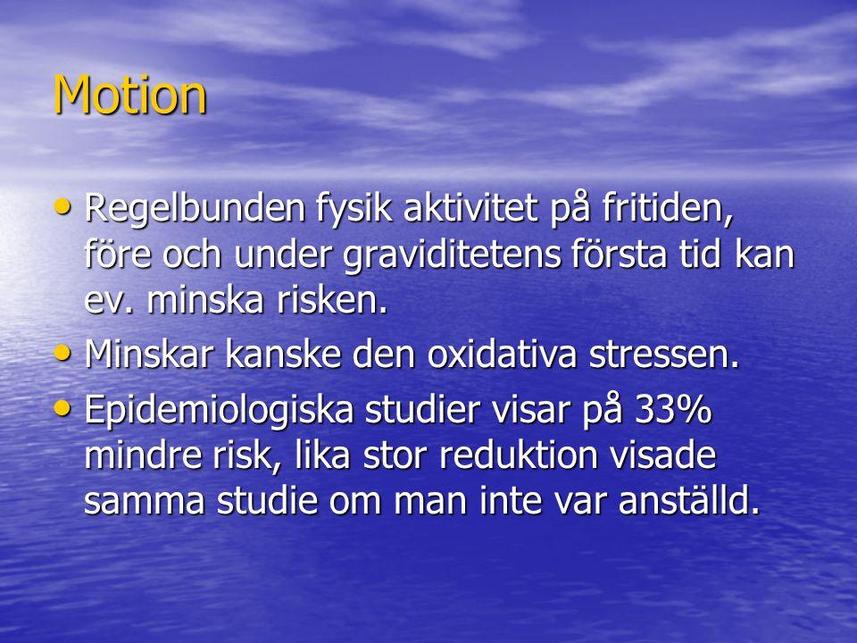 Motion Regelbunden fysik aktivitet på fritiden, före och under graviditetens första tid kan ev. minska risken.