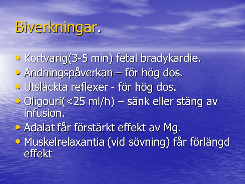 Biverkningar. Kortvarig(3-5 min) fetal bradykardie.