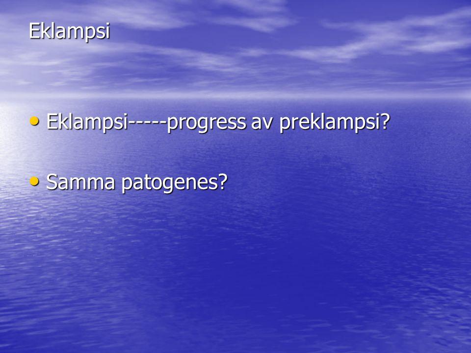 Eklampsi Eklampsi-----progress av preklampsi Samma patogenes