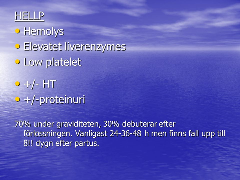 Elevatet liverenzymes Low platelet +/- HT +/-proteinuri