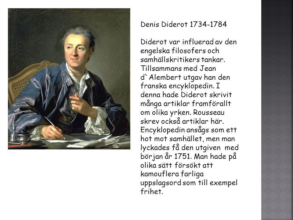 Denis Diderot 1734-1784 Diderot var influerad av den engelska filosofers och samhällskritikers tankar.