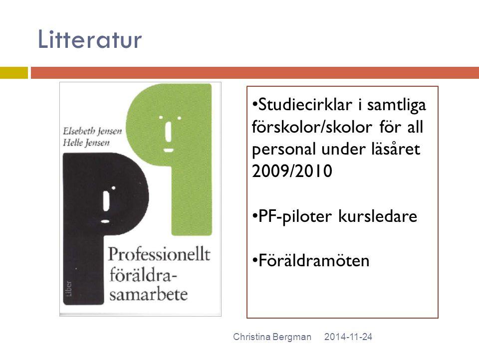 Litteratur Studiecirklar i samtliga förskolor/skolor för all personal under läsåret 2009/2010. PF-piloter kursledare.