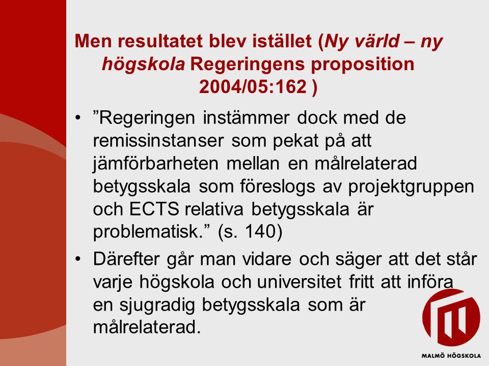 Men resultatet blev istället (Ny värld – ny högskola Regeringens proposition 2004/05:162 )