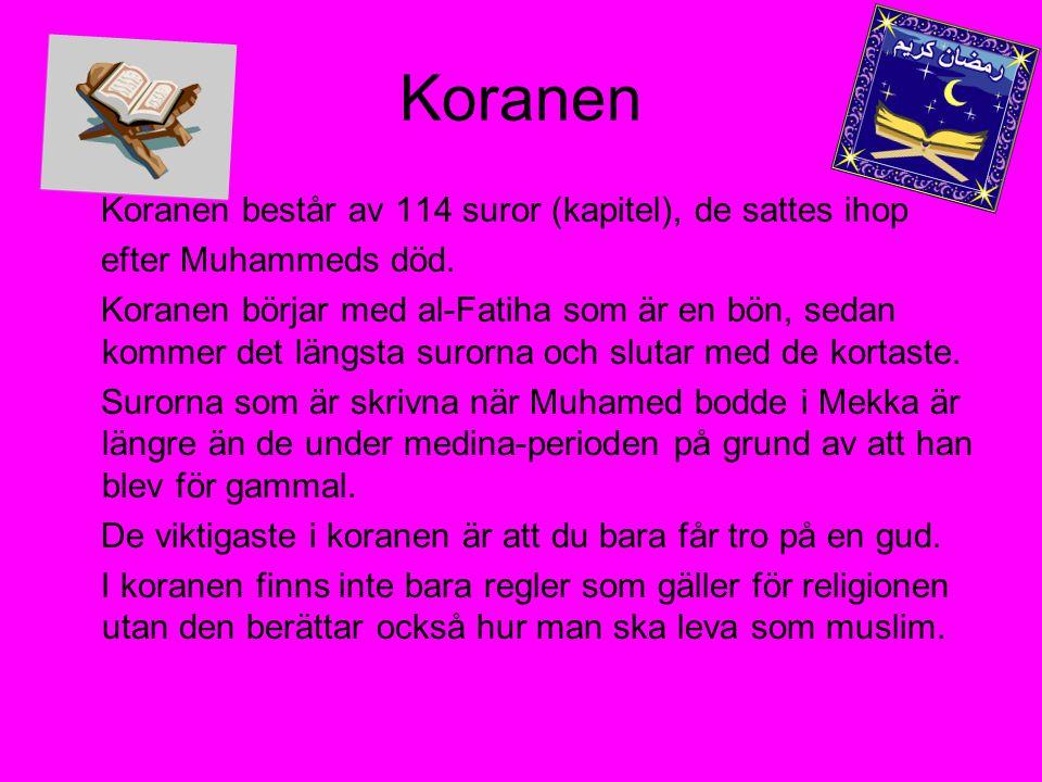 Koranen Koranen består av 114 suror (kapitel), de sattes ihop