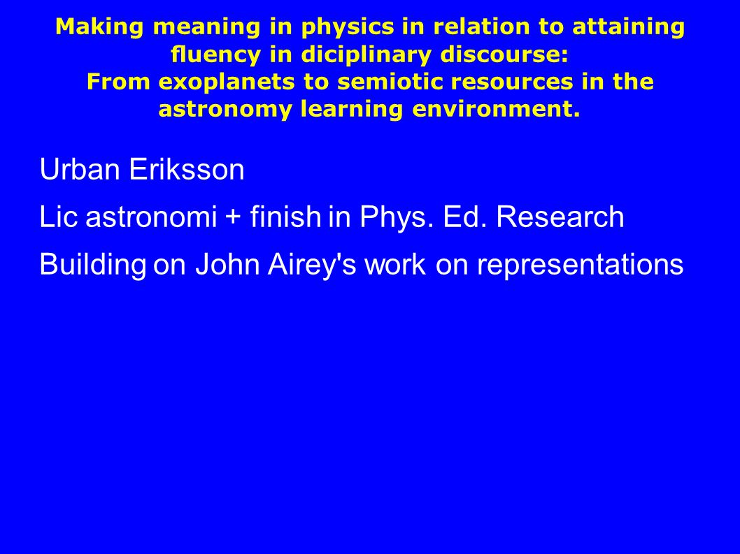 Lic astronomi + finish in Phys. Ed. Research