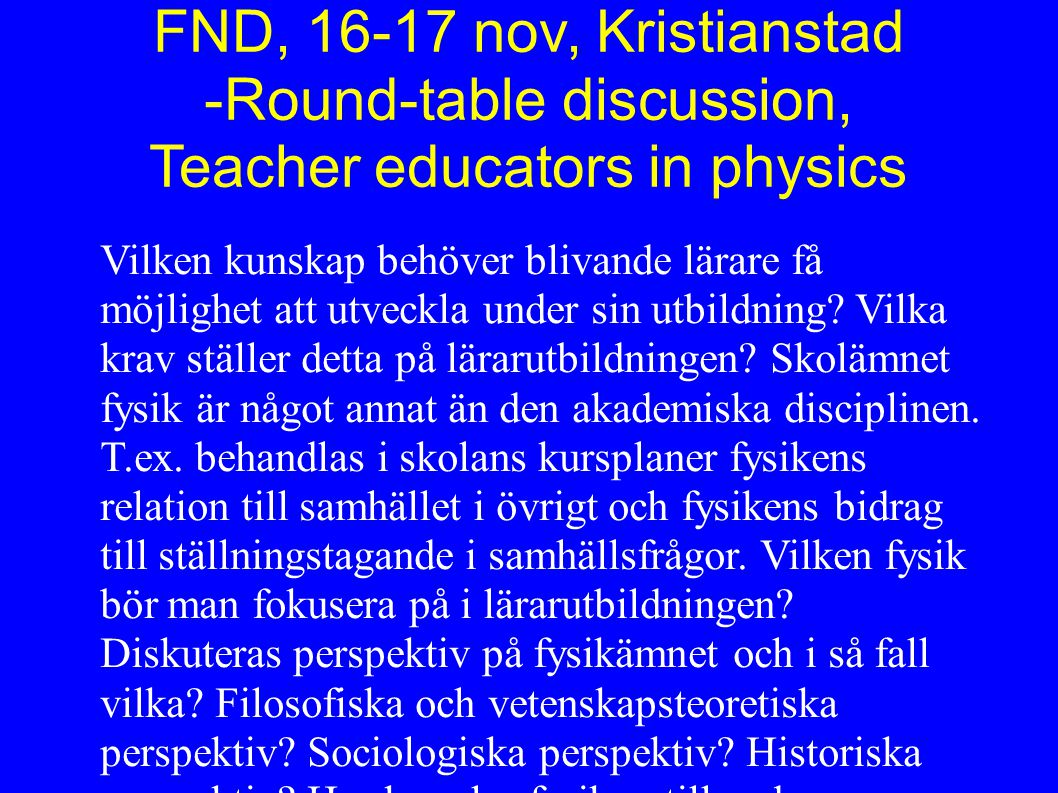 FND, 16-17 nov, Kristianstad -Round-table discussion, Teacher educators in physics