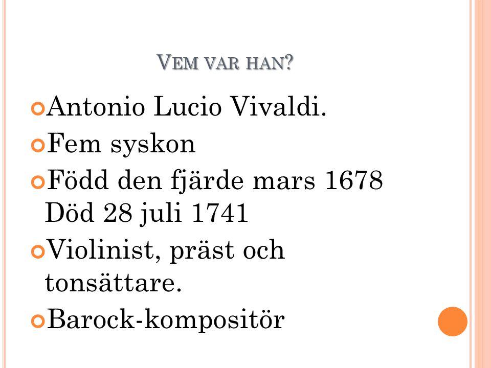 Född den fjärde mars 1678 Död 28 juli 1741