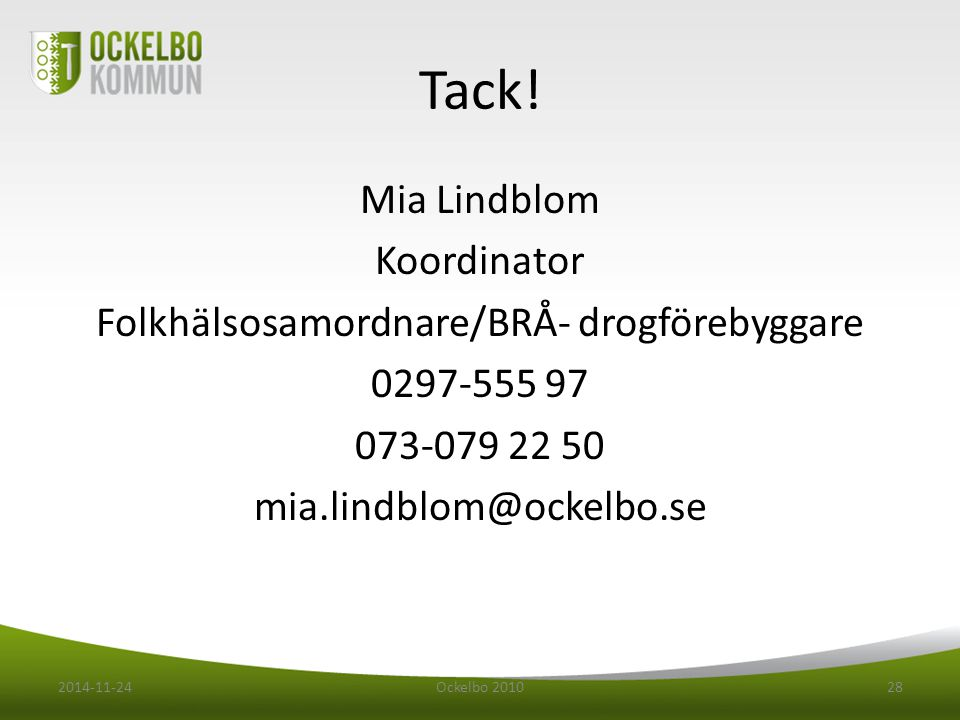 Tack! Mia Lindblom Koordinator Folkhälsosamordnare/BRÅ- drogförebyggare 0297-555 97 073-079 22 50 mia.lindblom@ockelbo.se