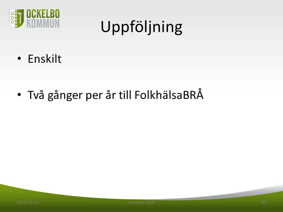 Uppföljning Enskilt Två gånger per år till FolkhälsaBRÅ 2017-04-07