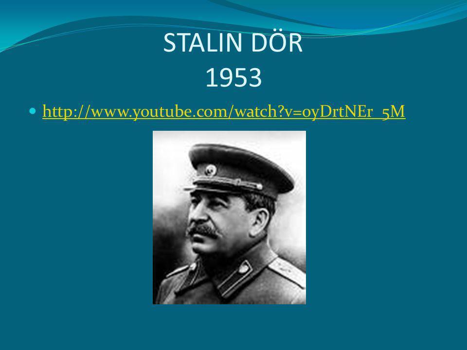 STALIN DÖR 1953 http://www.youtube.com/watch v=0yDrtNEr_5M