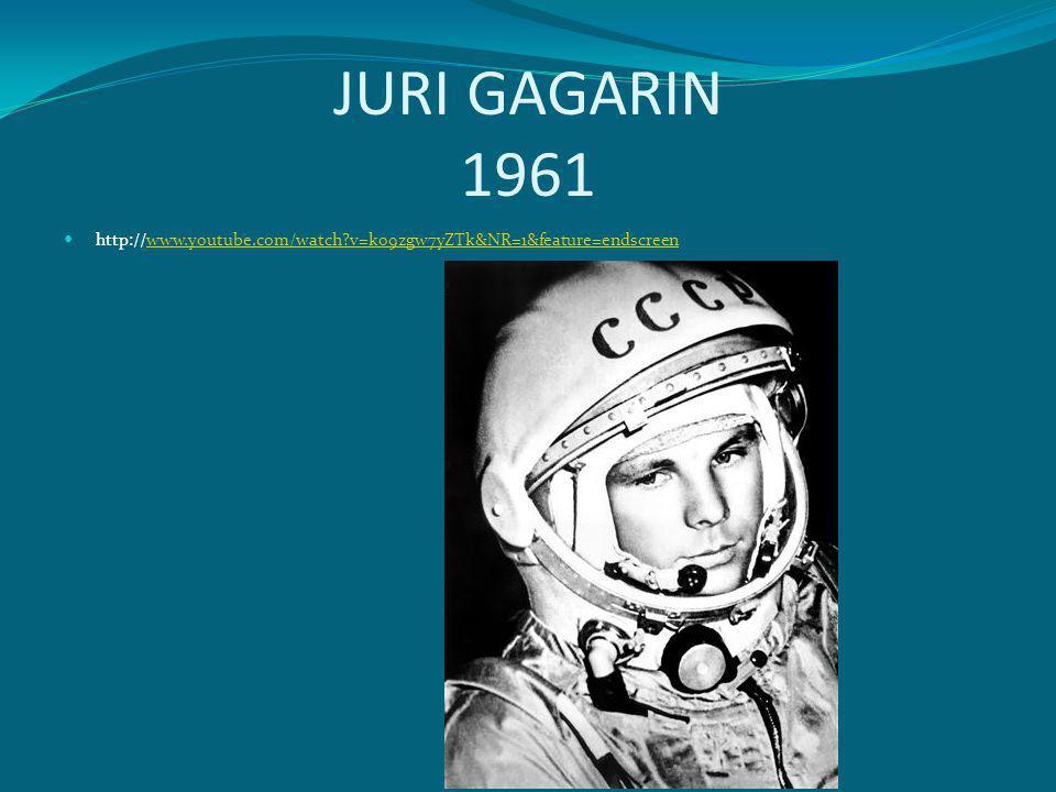 JURI GAGARIN 1961 http://www.youtube.com/watch v=ko9zgw7yZTk&NR=1&feature=endscreen