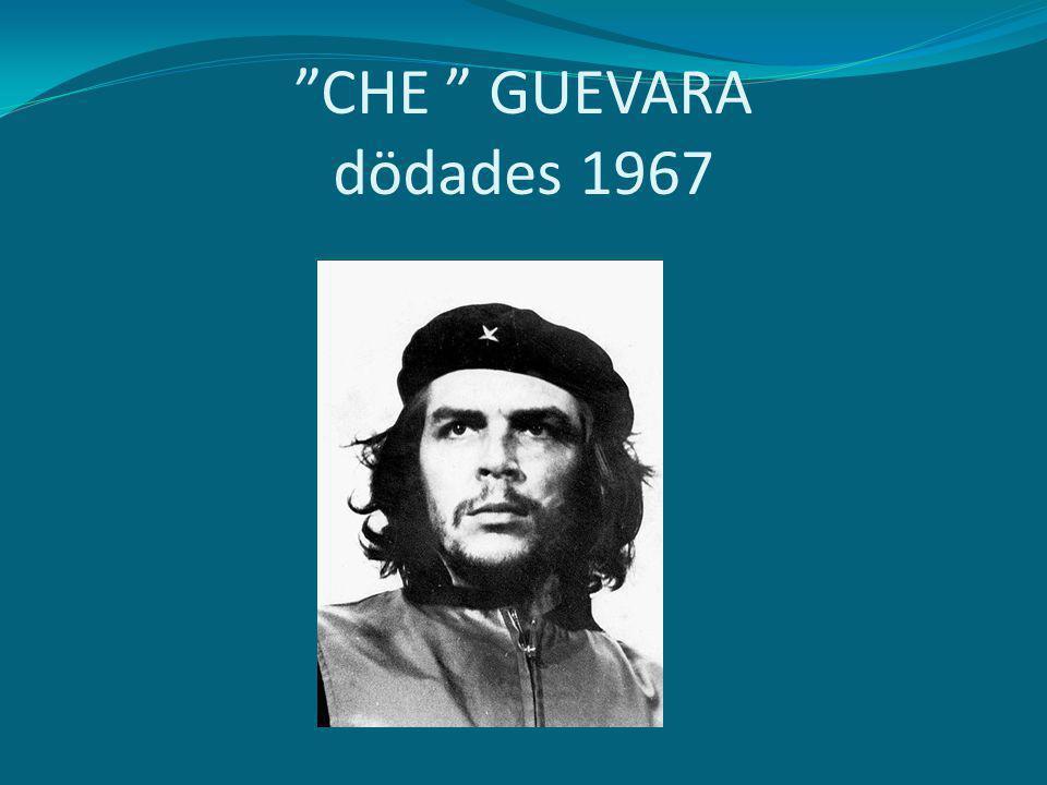 CHE GUEVARA dödades 1967