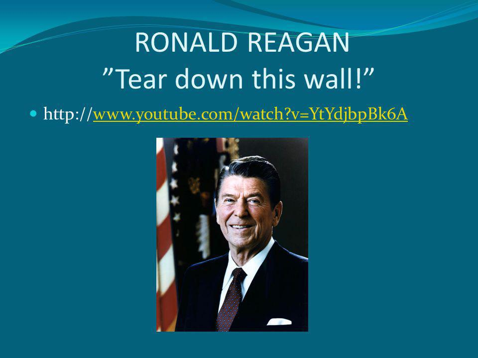 RONALD REAGAN Tear down this wall!