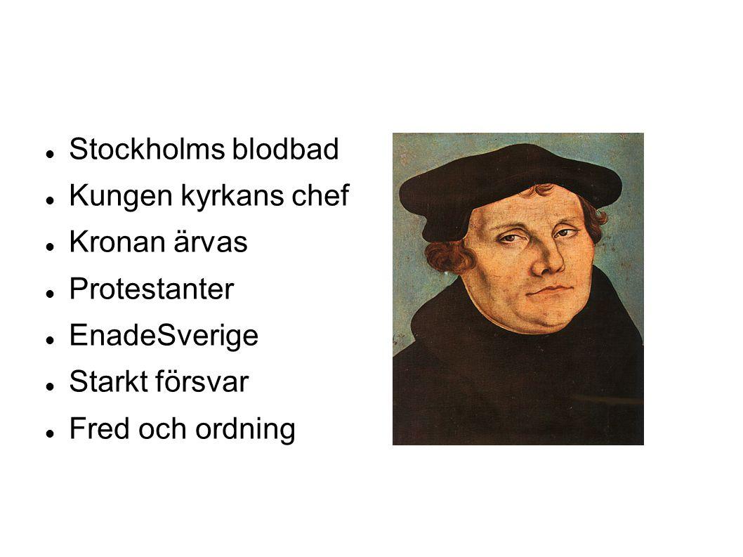 Stockholms blodbad Kungen kyrkans chef. Kronan ärvas. Protestanter. EnadeSverige. Starkt försvar.