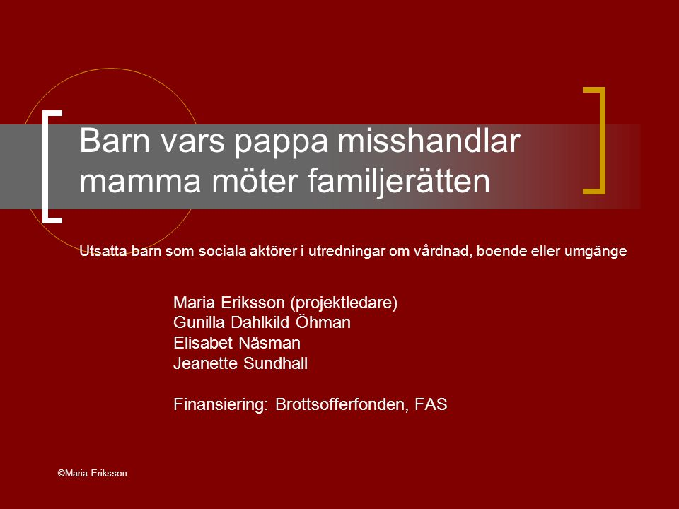 Barn vars pappa misshandlar mamma möter familjerätten Utsatta barn som sociala aktörer i utredningar om vårdnad, boende eller umgänge