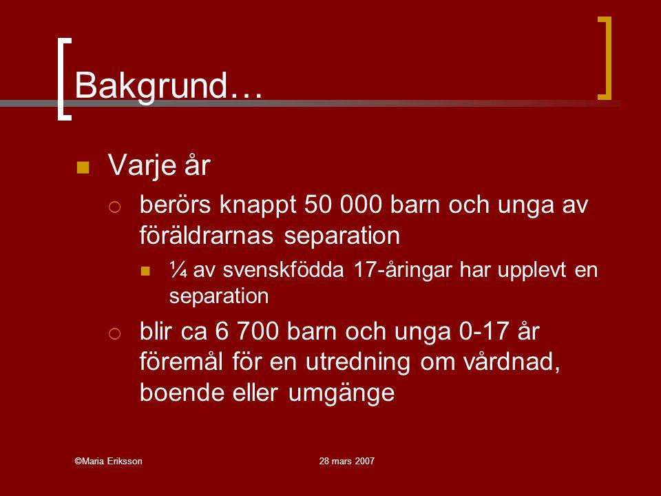 Bakgrund… Varje år. berörs knappt 50 000 barn och unga av föräldrarnas separation. ¼ av svenskfödda 17-åringar har upplevt en separation.