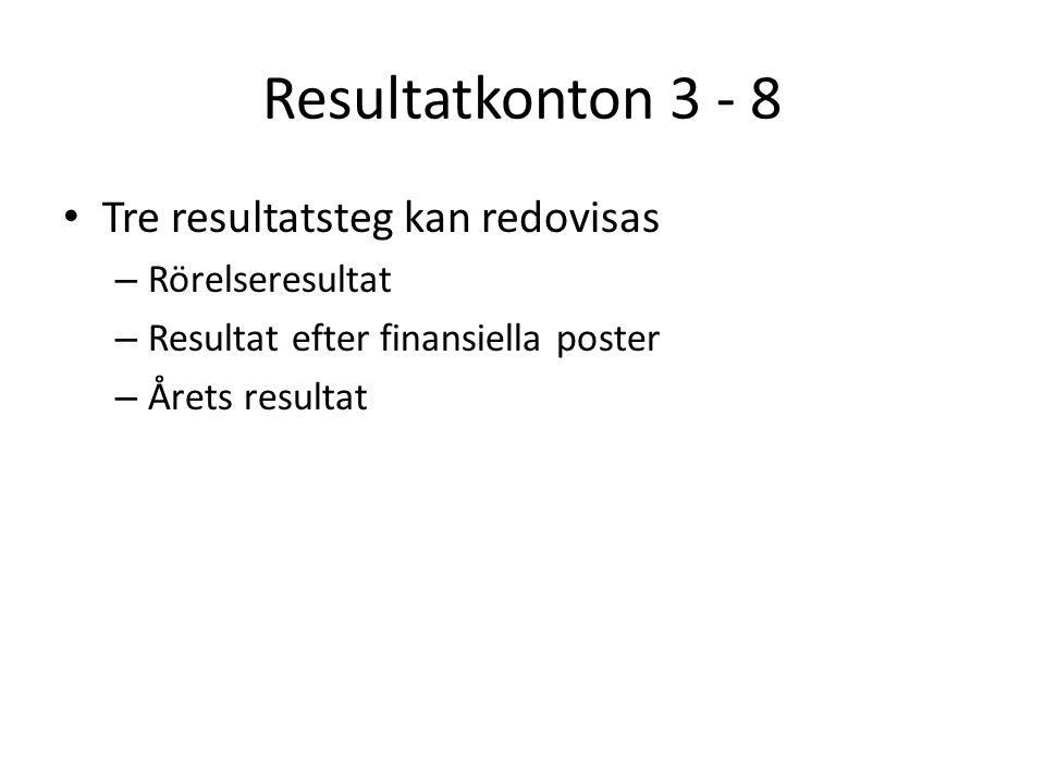 Resultatkonton 3 - 8 Tre resultatsteg kan redovisas Rörelseresultat