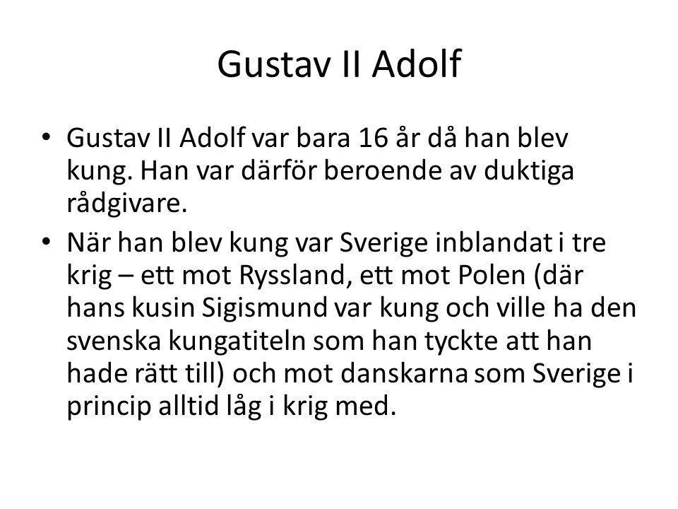 Gustav II Adolf Gustav II Adolf var bara 16 år då han blev kung. Han var därför beroende av duktiga rådgivare.