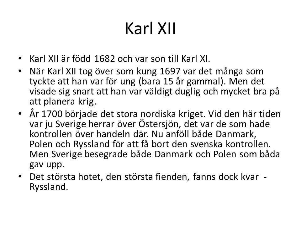 Karl XII Karl XII är född 1682 och var son till Karl XI.
