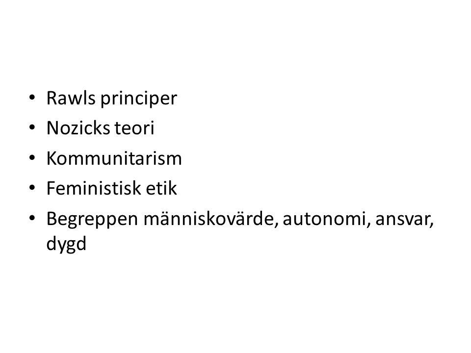 Rawls principer Nozicks teori. Kommunitarism. Feministisk etik.